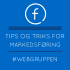 TIPS OG TRIKS FOR MARKEDSFØRING PÅ FACEBOOK
