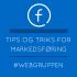 TIPS OG TRIKS FOR MARKEDSFØRING PÅ FACEBOOK